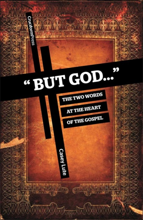 """""""But God..."""" - The Two Words at the Heart of the Gospel, by Casey Lute"""