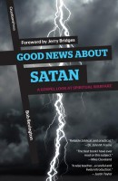 Good News About Satan; A Gospel Look at Spiritual Warfare, by Bob Bevington