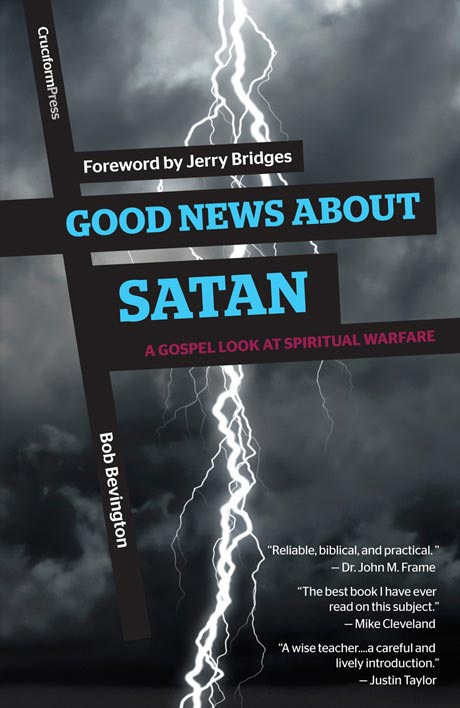 Good News About Satan: A Gospel Look at Spiritual Warfare, by Bob Bevington