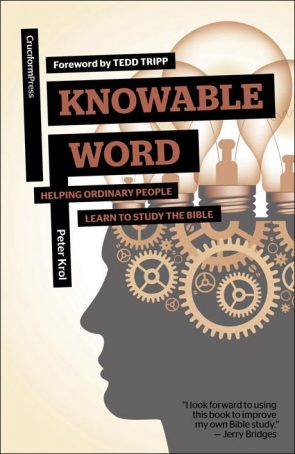 Knowable Word: Helping Ordinary People Learn to Study the Bible, by Peter Krol