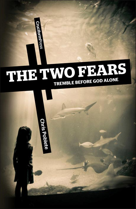 The Two Fears: Tremble Before God Alone, by Chris Poblete