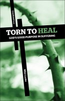Torn to Heal; God's Good Purpose in Suffering, by Mike Leake