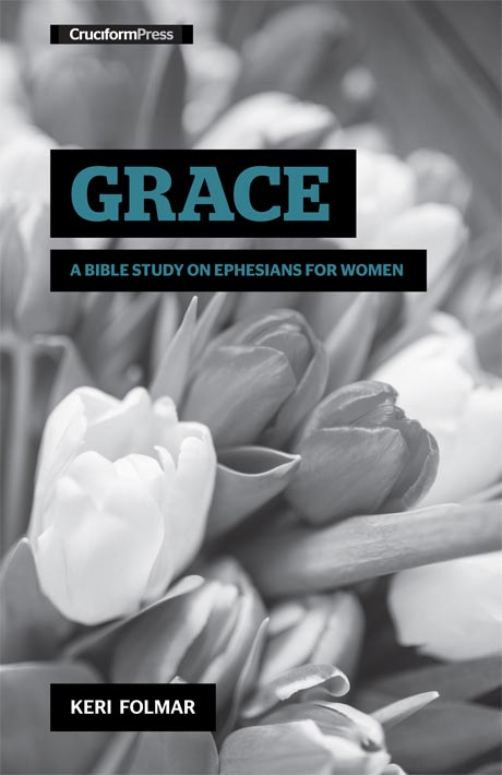 Grace: A Bible Study on Ephesians for Women, by Keri Folmar