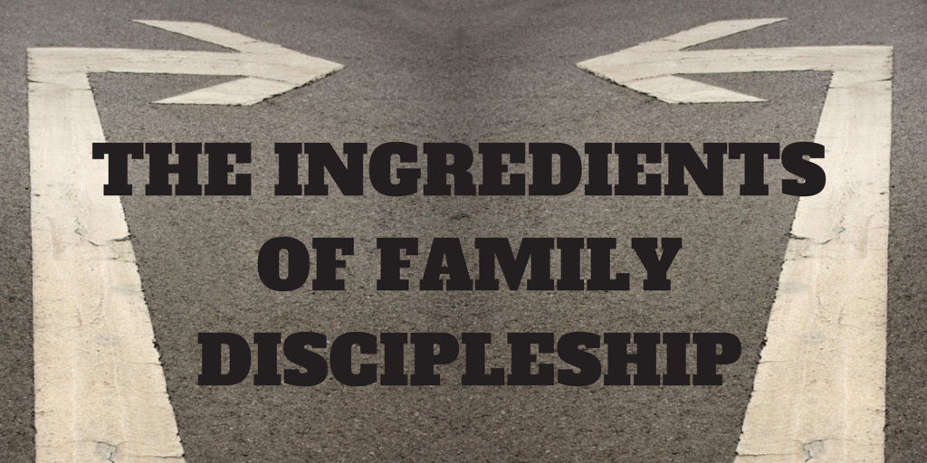 THE INGREDIENTS OF FAMILY DISCIPLESHIP (3)