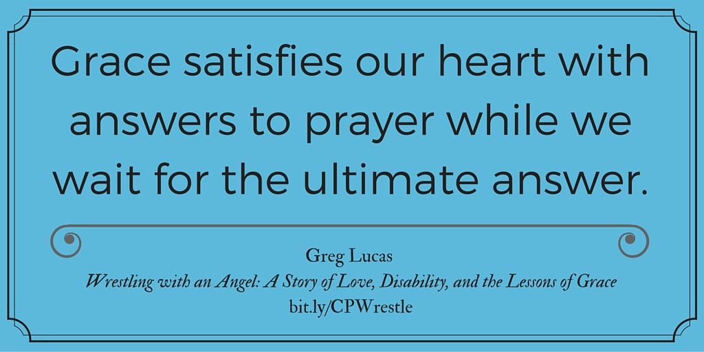 Grace satisfies our heart with answers to prayer while we wait for the ultimate answer