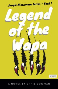 Legend of the Wapa, by Ernie Bowman (Jungle Missionary Series, Book 1)